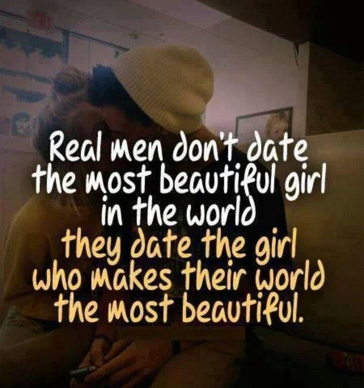 Real Men Dont Date The Most Beautiful Girl In The World They