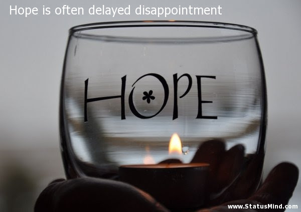 Hope Is Often Delayed Disappointment Statusmindcom