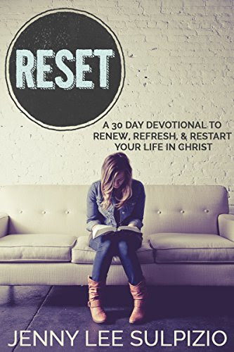 Reset: A 30 Day Devotional to Renew, Refresh, and Restart Your Life in Christ