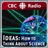 CBC Radio's Ideas: How to Think About Science Podcast