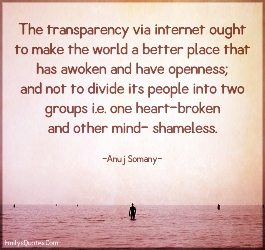 The Transparency Via Internet Ought To Make The World A Better Place