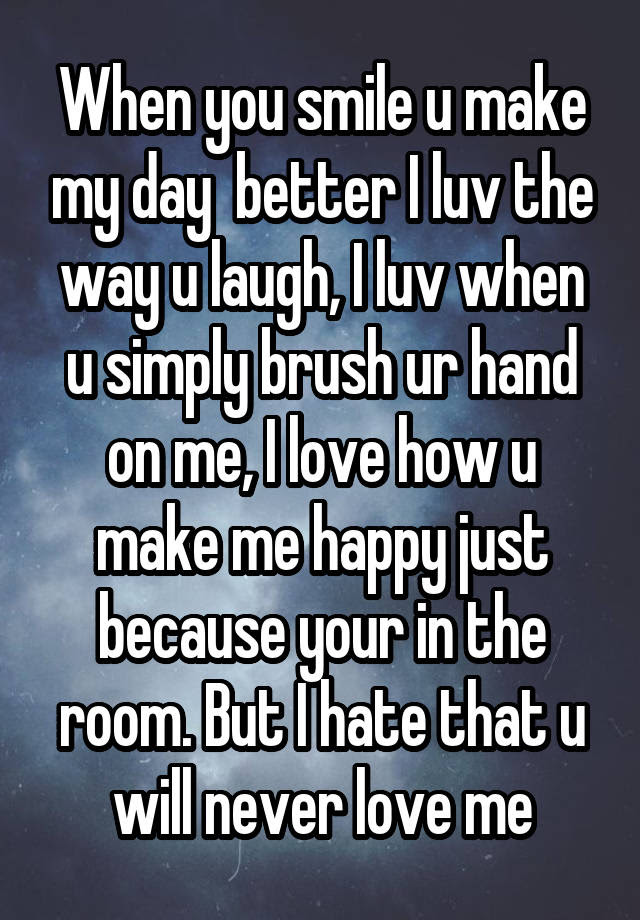 When You Smile U Make My Day Better I Luv The Way U Laugh I Luv