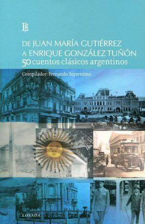 """50 cuentos clásicos argentinos. De Juan María Gutiérrez a Enrique González Tuñón"", selección de Fernando Sorrentino"