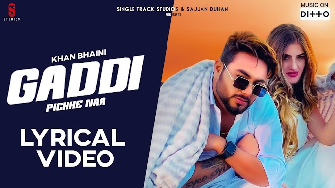 Gaddi Pichhe Naa New Punjabi Song Lyrics - Khan Bhaini