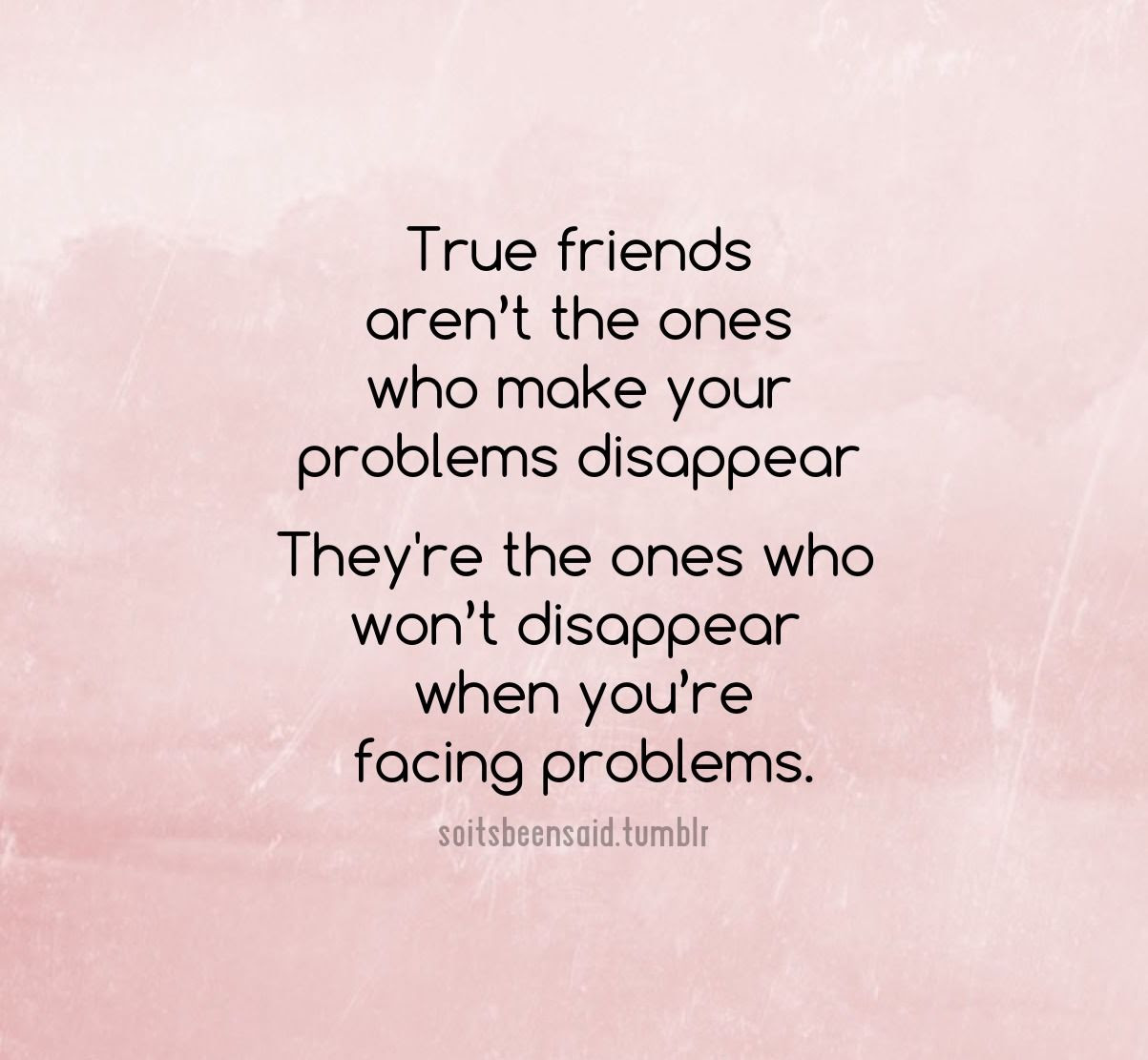 True Friends Are The Ones Who Wont Disappear When You Are Facing