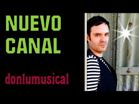 El Rincón de Don Lu Musical Canal de Youtube y sus Vídeo Locuras. Vídeo Tutoriales con Notas (letras) y más