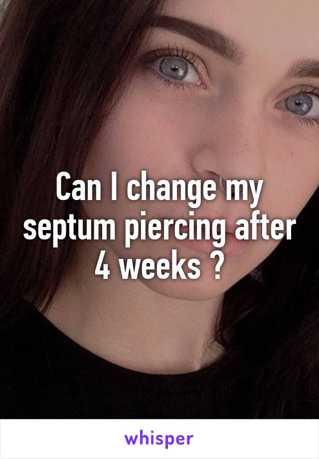 Can I Change My Septum Piercing After 4 Weeks