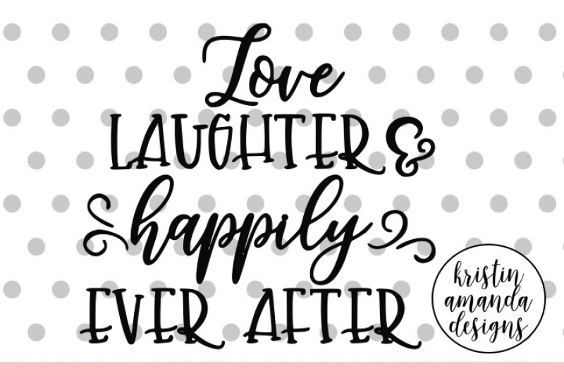 Download Free Love Laughter and Happily Ever After Wedding SVG DXF ...