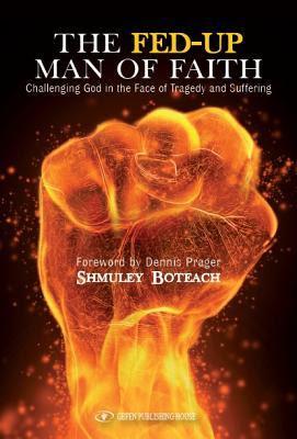 The Fed-Up Man of Faith by Shumley Boteach