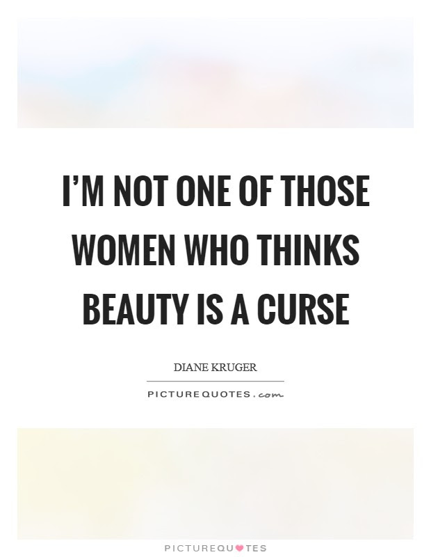 Im Not One Of Those Women Who Thinks Beauty Is A Curse Picture Quotes