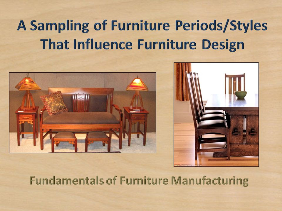 A Sampling Of Furniture Periods Styles That Influence Furniture Design Ppt Video Online Download