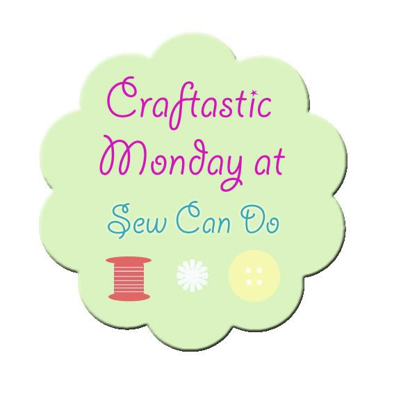 Craftastic Monday at Sew Can Do