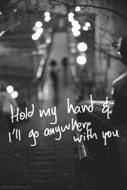 Hold My Hand And Ill Go Anywhere With You Picture Quotes
