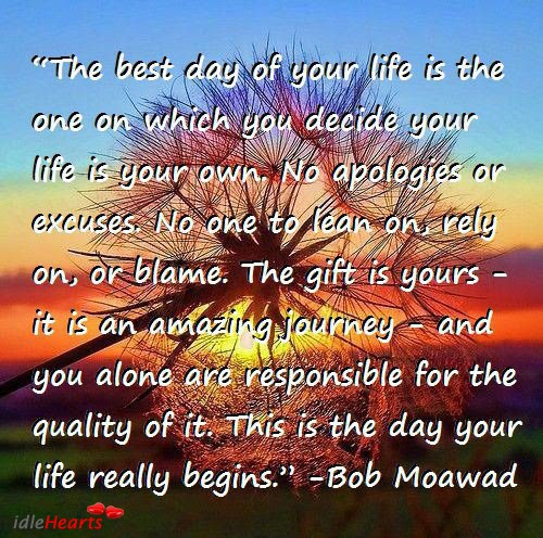 The Best Day Of Your Life Is The One On Which You Decide Bob