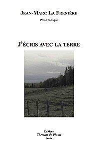 Jean-Marc-La-Freniere---J-ecris-avec-la-terre---Ed.Chemin.jpg