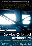 Service-Oriented Architecture (SOA): Concepts, Technology, and Design