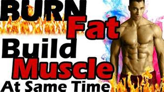 burn fat  build muscle    time