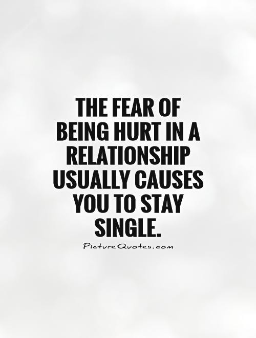 The Fear Of Being Hurt In A Relationship Usually Causes You To