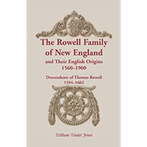 The Rowell Family of New England and Their English Origins, 1560-1900: Descendants of Thomas Rowell 1594-1662