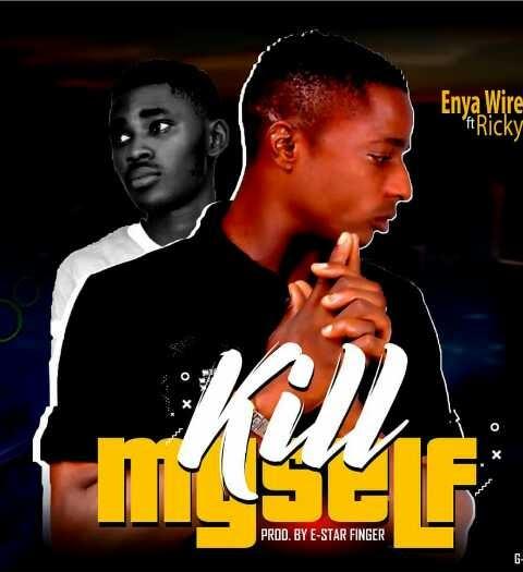 MUSIC: Enyawire Ft Rickyraph - Kill Myself (Prod.  E-star fingers)