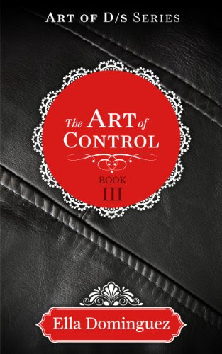 The Art of Control (Book 3) (The Art of D/s) by Ella Dominguez