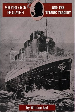 'Sherlock Holmes and the Titanic Tragedy' by William Seil