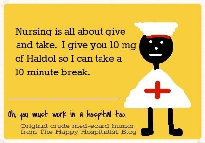 Nursing is all about give and take.  I give you 10 mg of Haldol so I can take a 10 minute break nurse ecard humor photo.