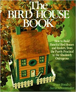 The Bird House  Book  How To Build  Fanciful Birdhouses and