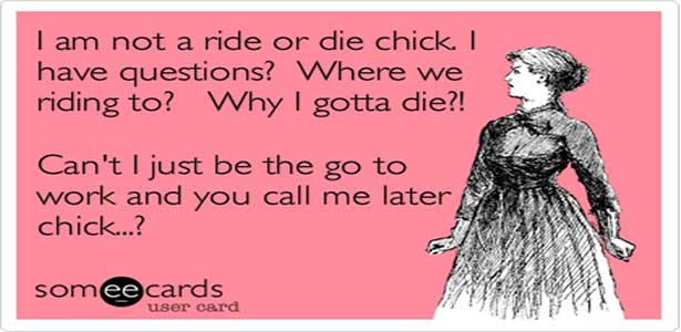 Ride Or Die Chick What I Think That Should Mean To You