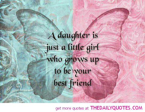 A Daughter Is Just A Little Girl Who Grows Up To Be Your Friend