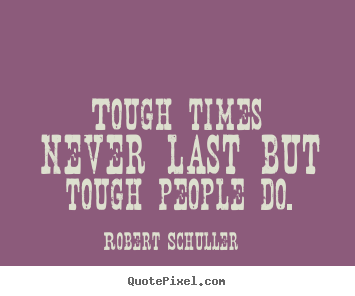 Inspirational Quotes Tough Times Never Last But Tough People