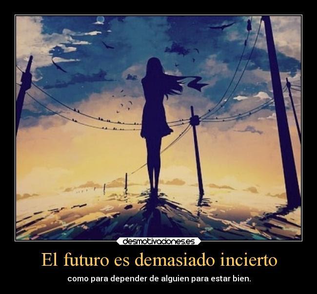 El Futuro Es Demasiado Incierto Desmotivaciones