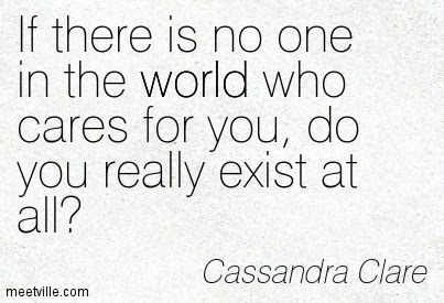 If There Is No One In The World Who Cares For You Do You Really