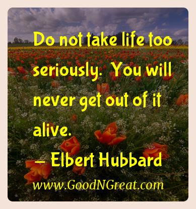 Elbert Hubbard Inspirational Quotes Do Not Take Life Too Seriously