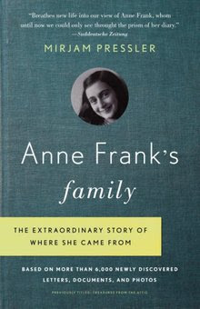 Anne Frank's Family: The Extraordinary Story Of Where She Came From, Based On More Than 6000 Newly Discov