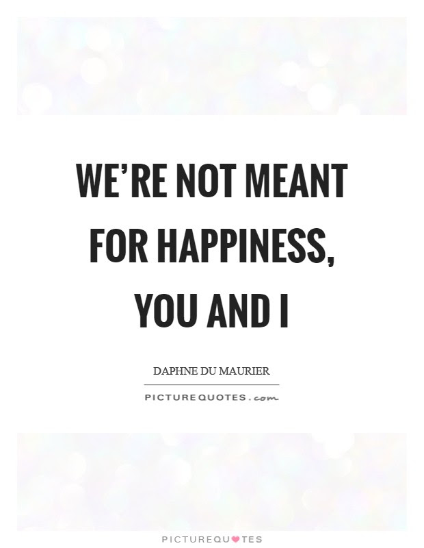 Were Not Meant For Happiness You And I Picture Quotes