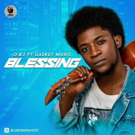[MUSIC] O.B.I MR GHOST FT. GAZKETMUSIC – BLESSING