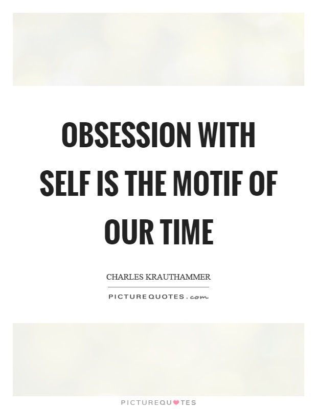 Obsession With Self Is The Motif Of Our Time Picture Quotes