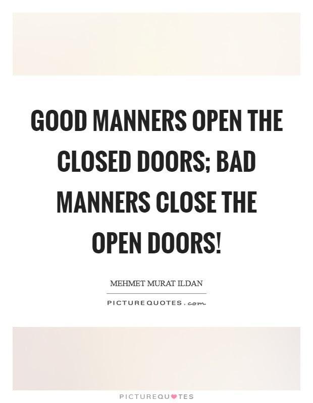 Good Manners Open The Closed Doors Bad Manners Close The Open
