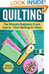 Quilting: The Ultimate Beginner's Cra...