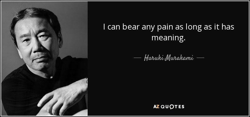 I can bear any pain as long as it has meaning. - Haruki Murakami