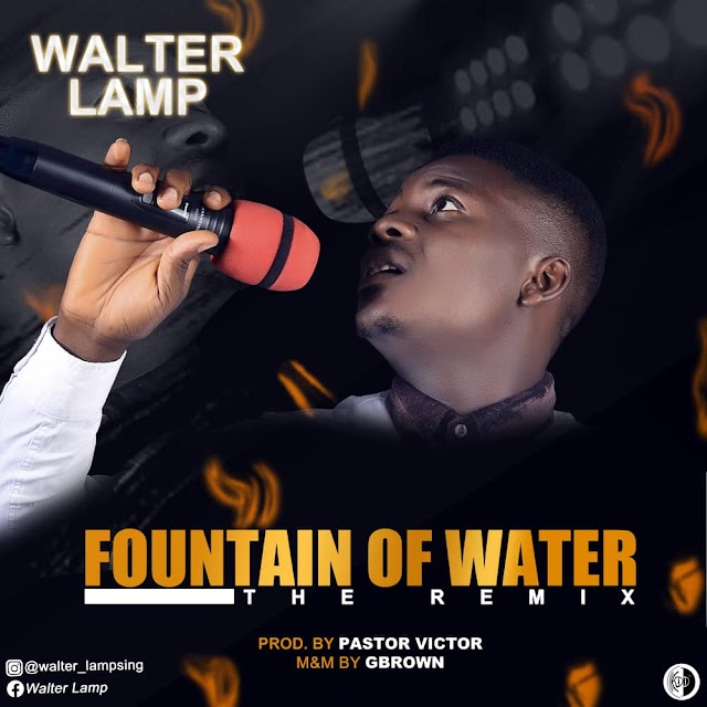 GOSPEL MUSIC: Walter Lamp  - Fountain of Water (Remix)
