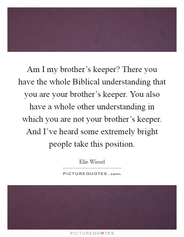 Am I My Brothers Keeper There You Have The Whole Biblical