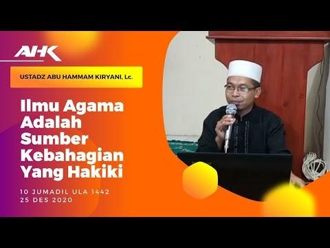 Ilmu Agama Adalah Sumber Kebahagiaan Yang Hakiki - Ust.Abu Hammam Kiryani, Lc. Hafidzahullah