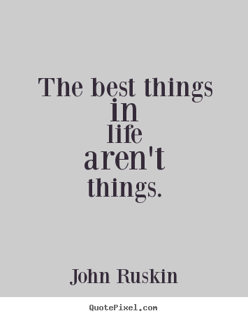 Life Quotes The Best Things In Life Arent Things