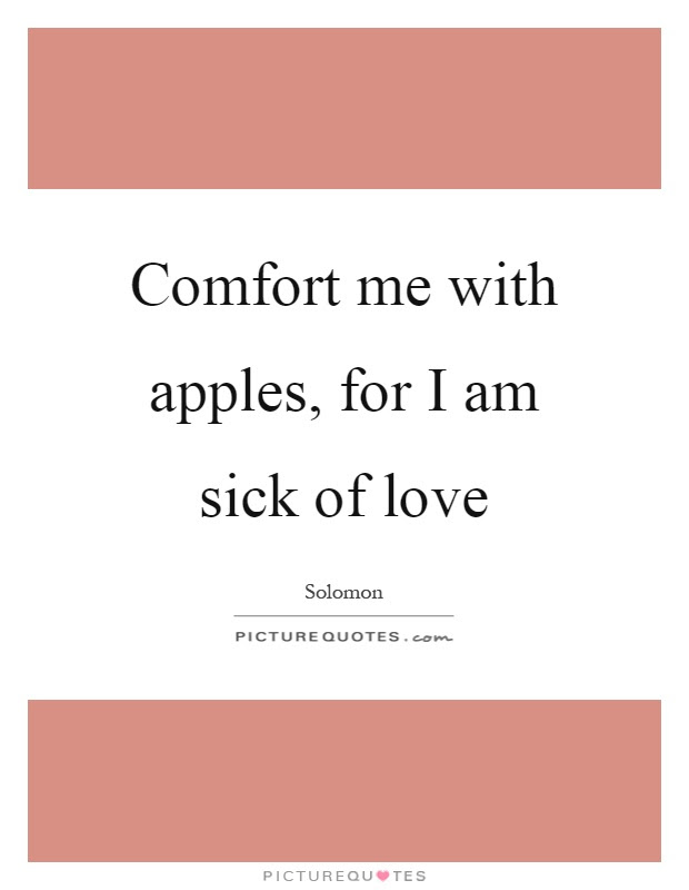 Comfort Me With Apples For I Am Sick Of Love Picture Quotes