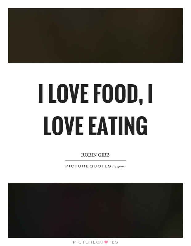Food And Eating Quotes Sayings Food And Eating Picture Quotes