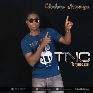Download Music Mp3:- TonyNoCase (TNC) – Chukwu Mere Ya