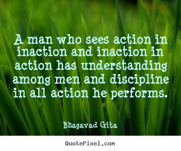 Inspirational Quotes A Man Who Sees Action In Inaction And