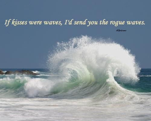 If Kisses Were Waves Id Send You The Rogue Waves